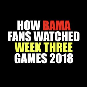 How Bama Fans Watched Week Three 2018