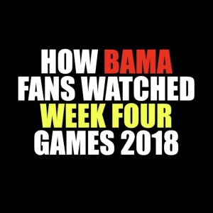 How Bama Fans Watched Week Four 2018